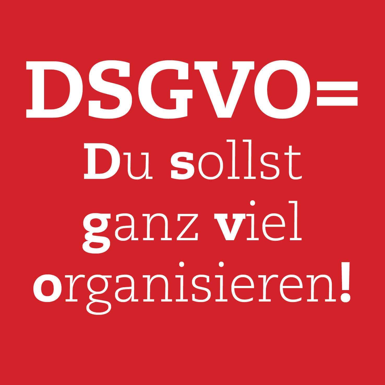 DSGVO Du sollst ganz viel organisieren