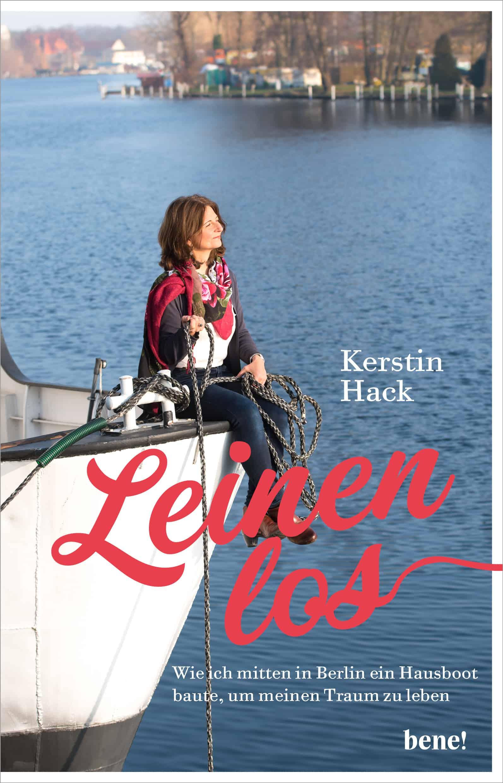 Buch von Kerstin Hack: Leinen los. Wie ich mitten in Berlin ein Hausboot baute, um meinen Traum zu leben.