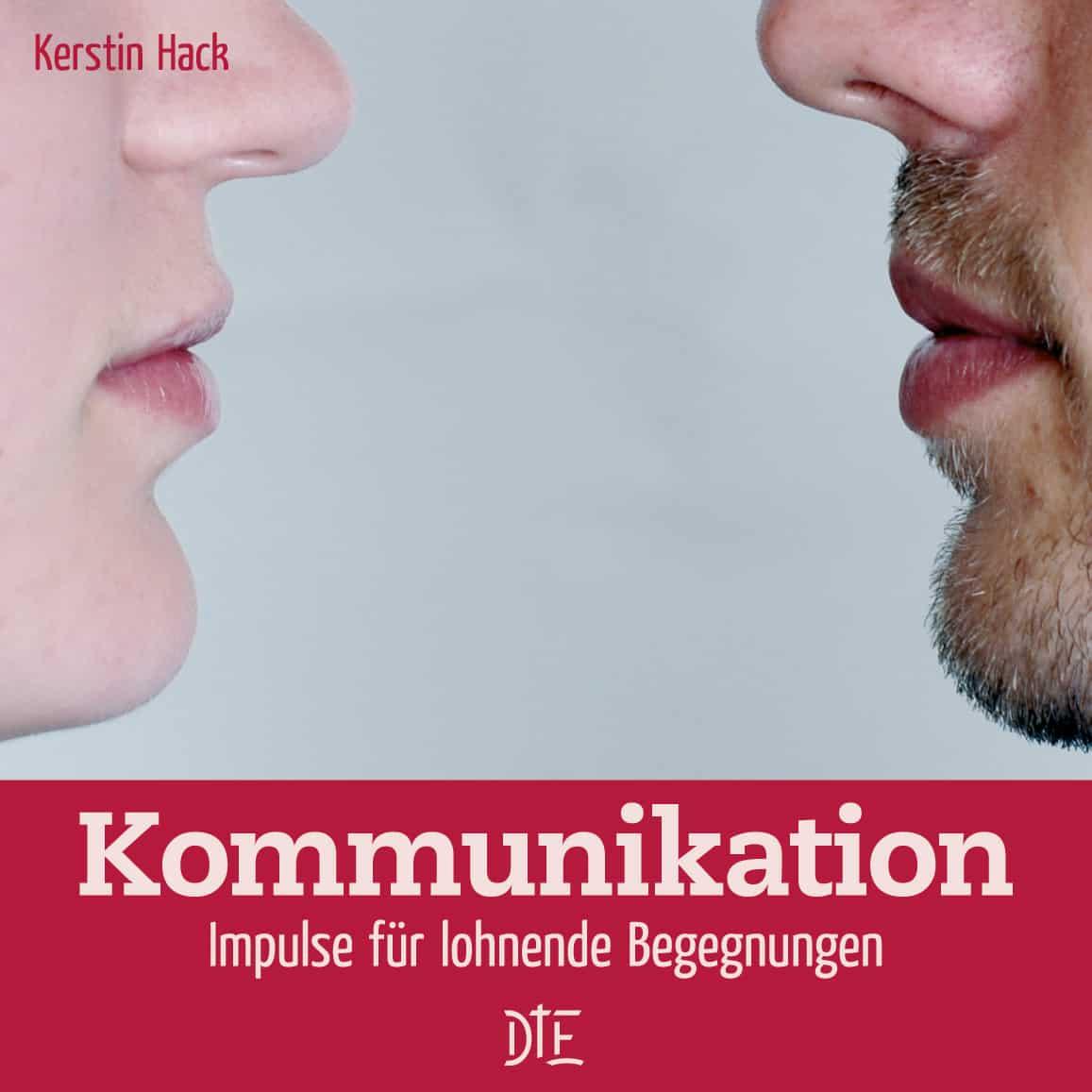 Kommunikation. Impulse für lohnende Begegnung von Kerstin Hack