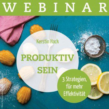Produktiv sein. Webinar mit Coach Kerstin Hack mit den besten Tipps für erfolgreiches und produktives Arbeiten.