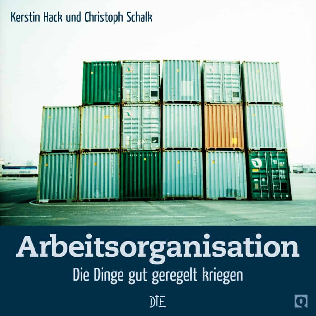 Arbeitsorganisation. Die Dinge gut geregelt kriegen. https://down-to-earth.de/shop/arbeitsorganisation-die-dinge-gut-geregelt-kriegen-kerstin-hack-christoph-schalk/